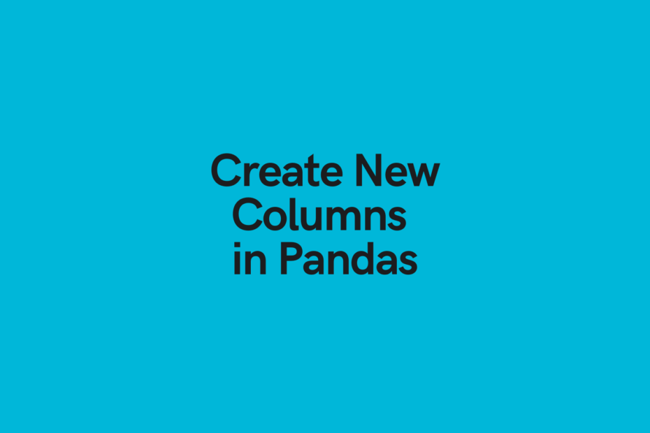Create New Columns in Pandas Cover Image