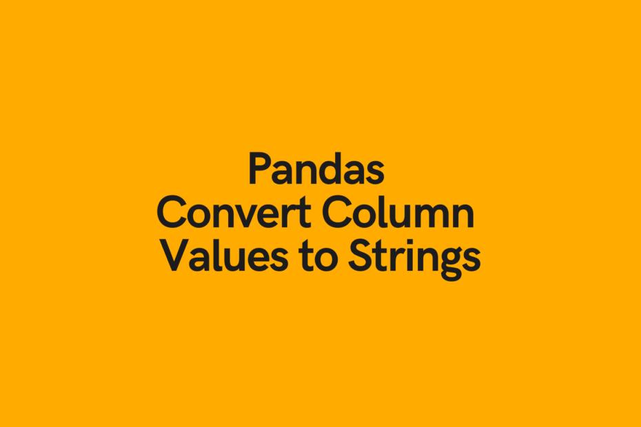 Pandas Convert Column Values to Strings Cover Image